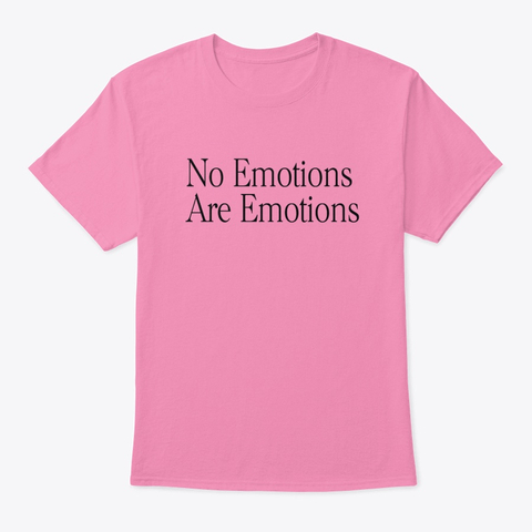 No Emotions Are Emotions t shirt