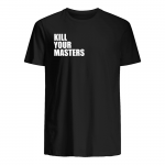 Kill your masters t shirt