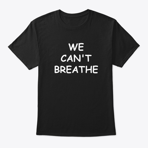 we cant breathe t shirt,