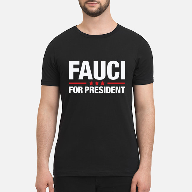 Fauci for president t shirt
